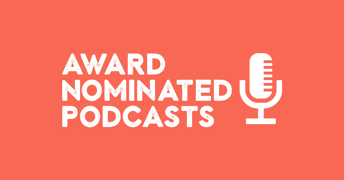 44 Award-Nominated Podcasts & Their Top Rated Episodes